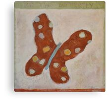 Be the Butterfly Canvas Print