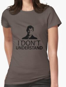 "Sherlock - ""I don't understand"" Womens Fitted T-Shirt"
