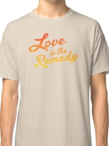 Love is the Remedy Classic T-Shirt