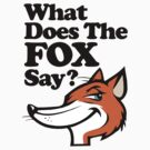 What Does The Fox Say? by crazytees