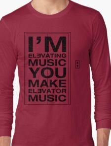 I'm Elevating Music, You Make Elevator Music (Black) Long Sleeve T-Shirt