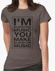I'm Elevating Music, You Make Elevator Music (Black) Womens Fitted T-Shirt