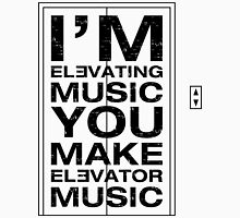 I'm Elevating Music, You Make Elevator Music (Black) T-Shirt