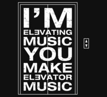 I'm Elevating Music, You Make Elevator Music (White) Kids Tee
