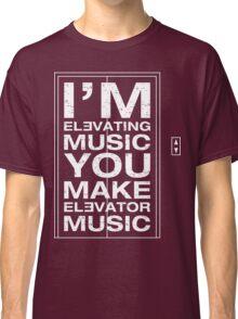 I'm Elevating Music, You Make Elevator Music (White) Classic T-Shirt