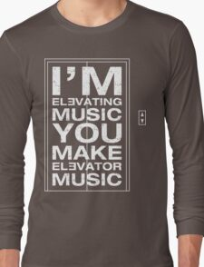 I'm Elevating Music, You Make Elevator Music (White) Long Sleeve T-Shirt