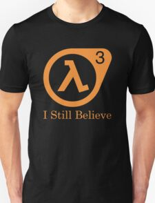 Half life 3 - I Still Believe T-Shirt