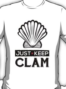 JUST KEEP CLAM ! T-Shirt