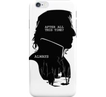 """After all this time?"" ""ALWAYS"" iPhone Case/Skin"