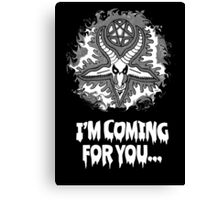 I'm Coming for you Canvas Print