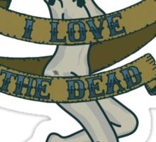 I Love The Dead Sticker