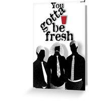 Gotta Be Fresh Greeting Card