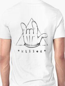 """""""k i l l e d"""" Unisex T-Shirt"""