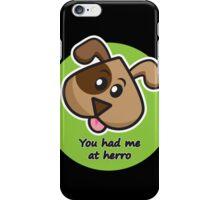 You had me at herro iPhone Case/Skin