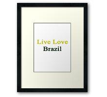 Live Love Brazil  Framed Print