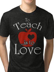 To Teach ...is To Love Tri-blend T-Shirt