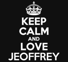 Keep Calm and Love JEOFFREY by Jonelleon
