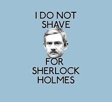 I Do Not Shave for Sherlock Holmes Unisex T-Shirt