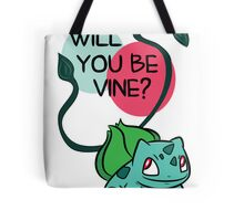 Will You Be Vine? Tote Bag