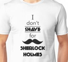 I Don't Shave For Sherlock Holmes (black) Unisex T-Shirt