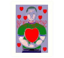 BE MY VALENTINE 4 Art Print