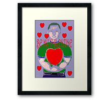 BE MY VALENTINE 4 Framed Print