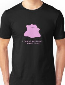 Ditto - I can be anything I want to be Unisex T-Shirt