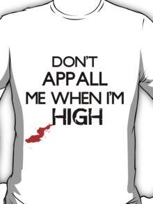 Don't Appall Me When I'm High T-Shirt