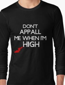 Don't Appall Me When I'm High Long Sleeve T-Shirt