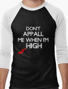 Don't Appall Me When I'm High Men's Baseball ¾ T-Shirt