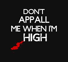 Don't Appall Me When I'm High Unisex T-Shirt