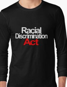 Racial Discrimination - ACT Long Sleeve T-Shirt