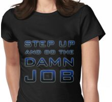 Step Up and Do The Damn Job Womens Fitted T-Shirt