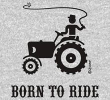 Born To Ride (Tractor / Black) by MrFaulbaum