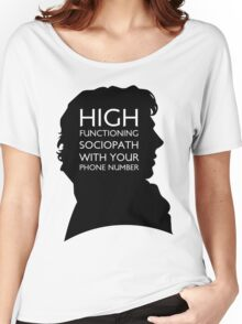 High Functioning Sociopath with your phone number Women's Relaxed Fit T-Shirt