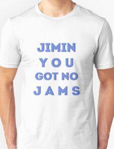 JIMIN YOU GOT NO JAMS T-Shirt