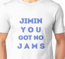 JIMIN YOU GOT NO JAMS Unisex T-Shirt