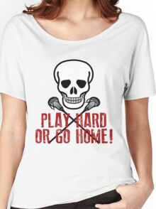 Play Hard or Go Home - Lacrosse Women's Relaxed Fit T-Shirt