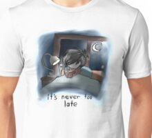 It's Never Too Late Unisex T-Shirt