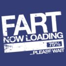 Fart now loading please wait by buud