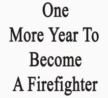 One More Year To Become A Firefighter  by supernova23
