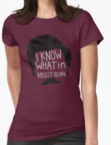 I know what im about son Womens Fitted T-Shirt