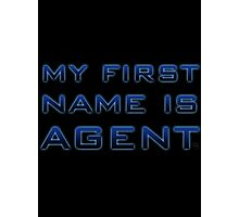 My First Name is Agent Photographic Print