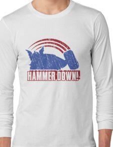 HAMMER DOWN!  Long Sleeve T-Shirt