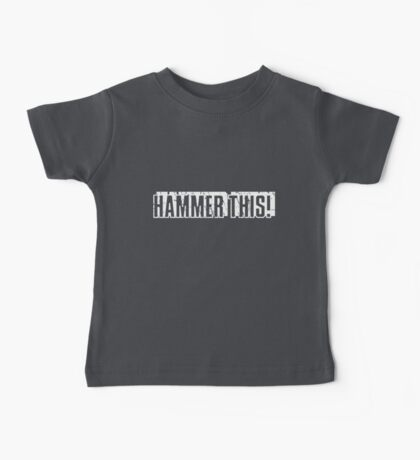 """""""Hammer This!"""" Text Only/White Baby Tee"""