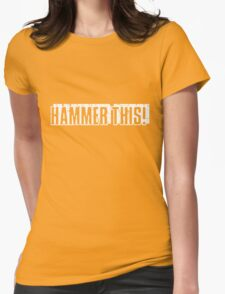"""Hammer This!"" Text Only/White Womens Fitted T-Shirt"
