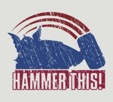 HAMMER THIS!  by RocketmanTees