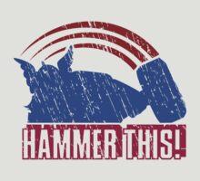 HAMMER THIS!  by RocketmanTees