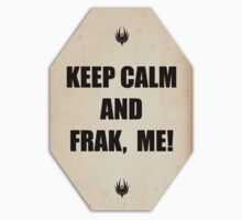 Keep calm and Frak, me! by Žóè Ĝèñtž