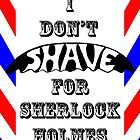 I Don't Shave For Sherlock Holmes by mimiboo